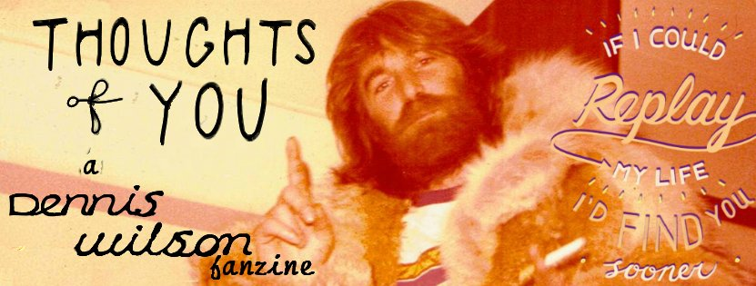 Thoughts Of You - a Dennis Wilson fanzine forum